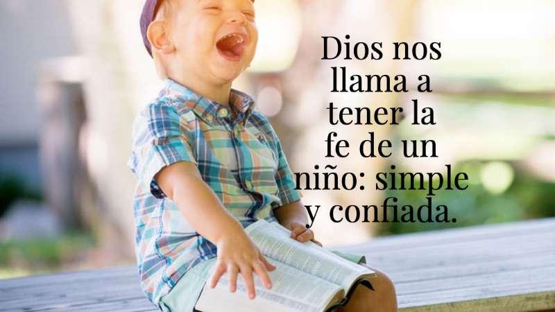 Dios nos llama a tener la fe de un niño, simple y confiada